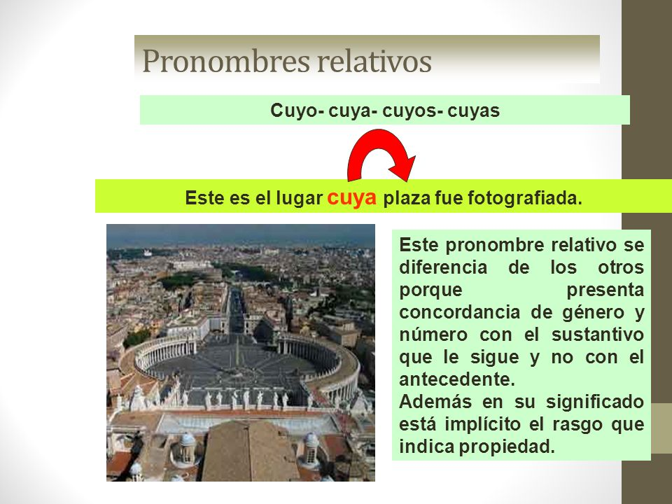 Cuyo- cuya- cuyos- cuyas Este es el lugar cuya plaza fue fotografiada.