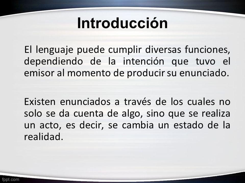 Introducción El lenguaje puede cumplir diversas funciones, dependiendo de la intención que tuvo el emisor al momento de producir su enunciado.