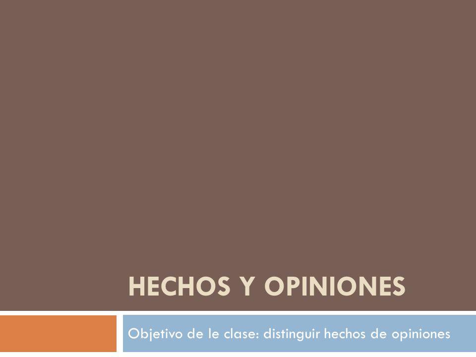 Objetivo de le clase: distinguir hechos de opiniones