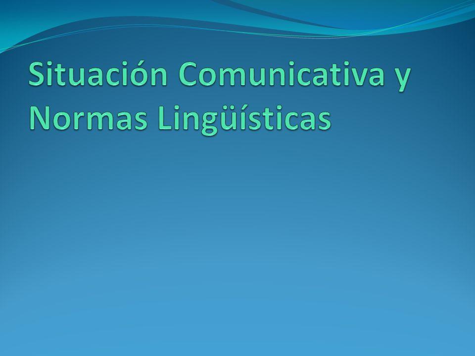 Situación Comunicativa y Normas Lingüísticas