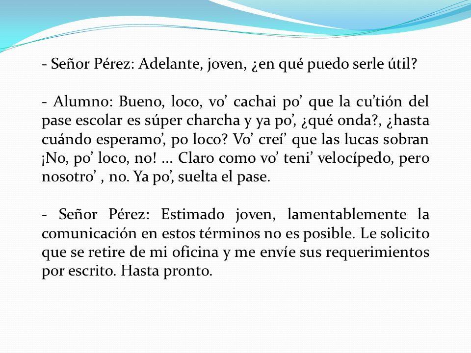 - Señor Pérez: Adelante, joven, ¿en qué puedo serle útil