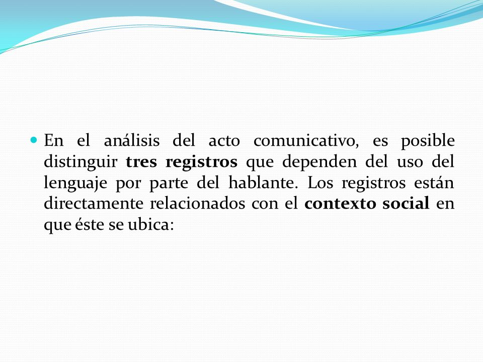 En el análisis del acto comunicativo, es posible distinguir tres registros que dependen del uso del lenguaje por parte del hablante.
