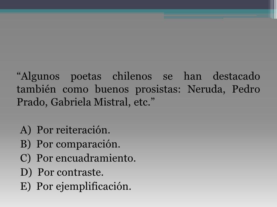 Algunos poetas chilenos se han destacado también como buenos prosistas: Neruda, Pedro Prado, Gabriela Mistral, etc. A) Por reiteración.