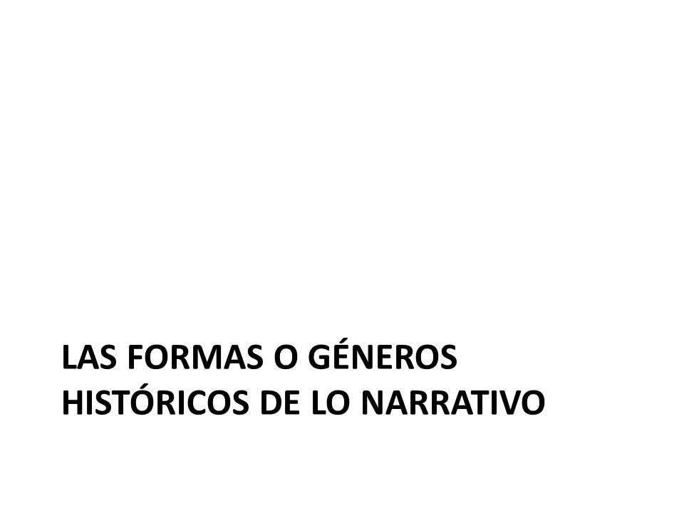 LAS FORMAS O GÉNEROS HISTÓRICOS DE LO NARRATIVO