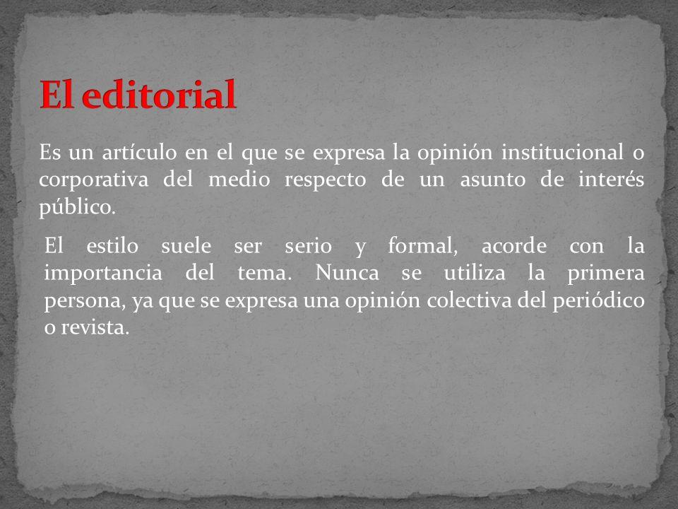 El editorial Es un artículo en el que se expresa la opinión institucional o corporativa del medio respecto de un asunto de interés público.