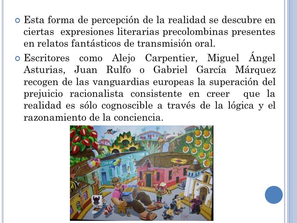 Esta forma de percepción de la realidad se descubre en ciertas expresiones literarias precolombinas presentes en relatos fantásticos de transmisión oral.