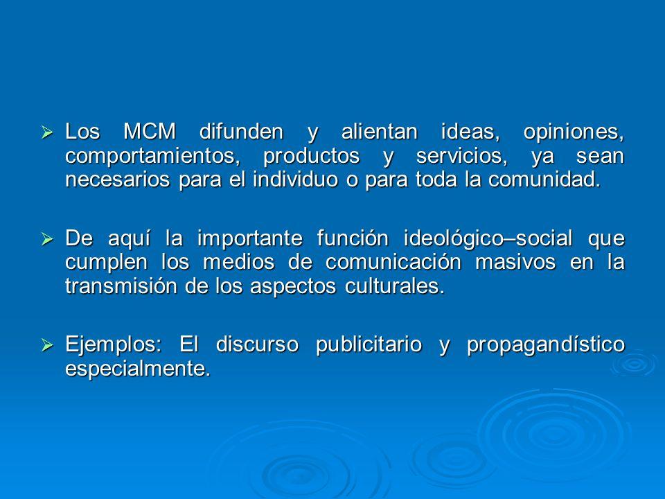 Los MCM difunden y alientan ideas, opiniones, comportamientos, productos y servicios, ya sean necesarios para el individuo o para toda la comunidad.