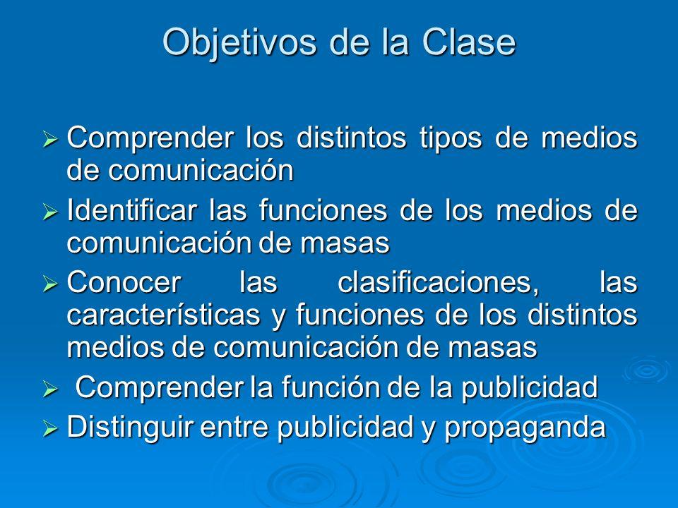Objetivos de la Clase Comprender los distintos tipos de medios de comunicación. Identificar las funciones de los medios de comunicación de masas.
