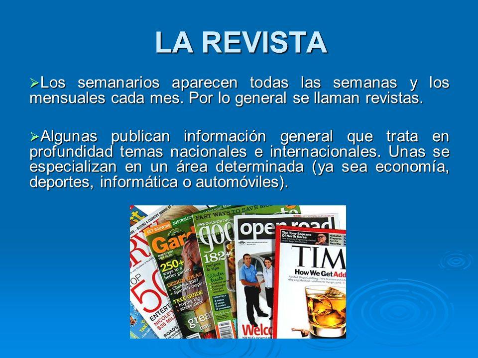 LA REVISTA Los semanarios aparecen todas las semanas y los mensuales cada mes. Por lo general se llaman revistas.