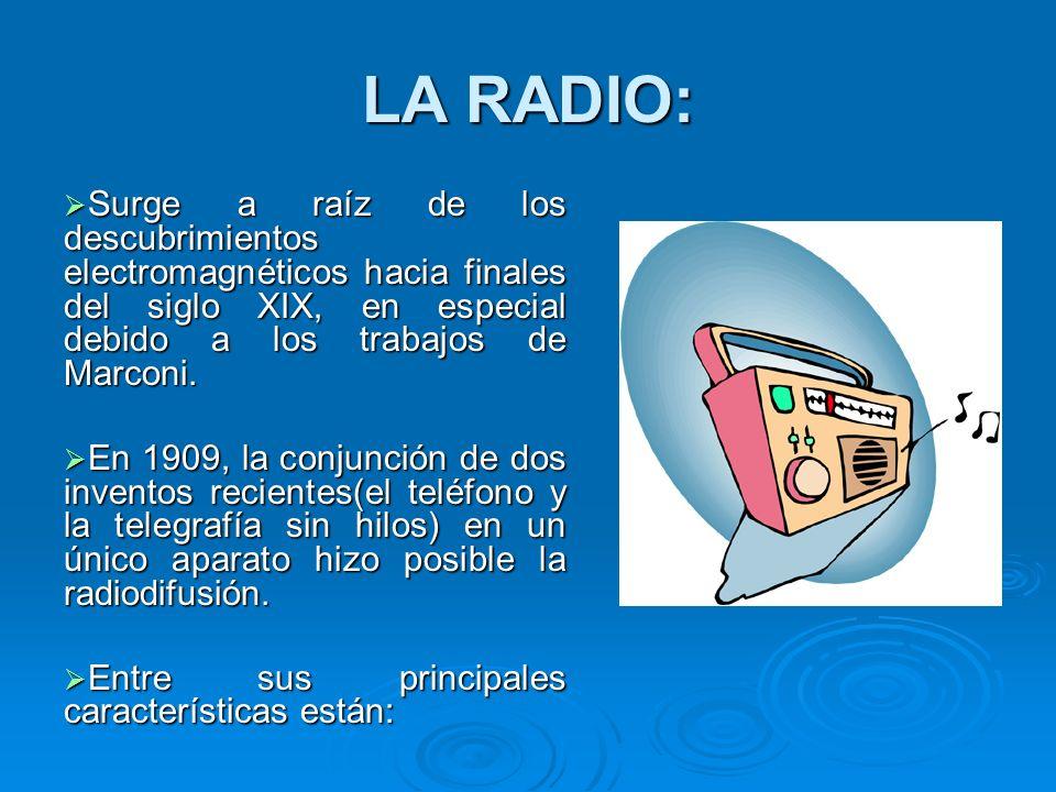 LA RADIO: Surge a raíz de los descubrimientos electromagnéticos hacia finales del siglo XIX, en especial debido a los trabajos de Marconi.