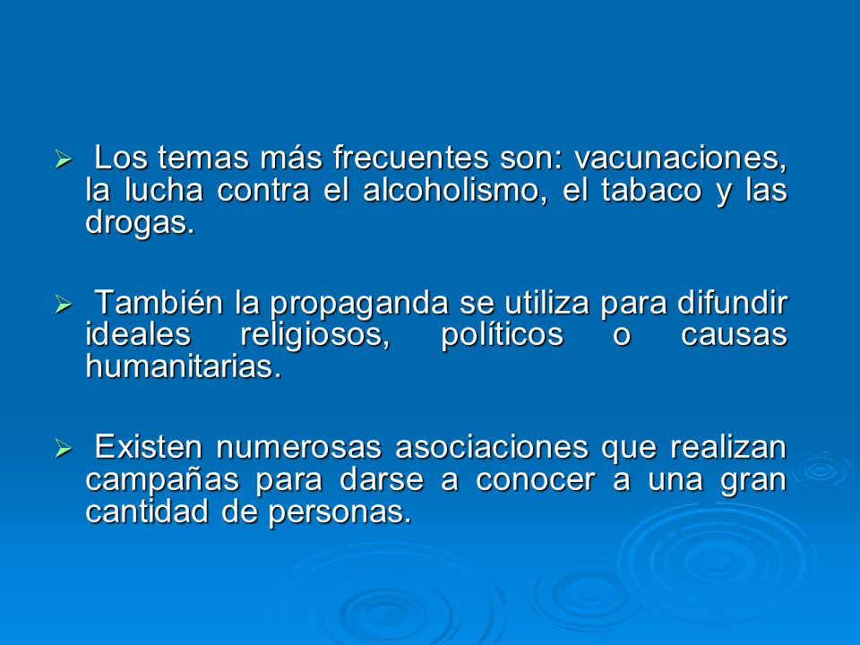 Los temas más frecuentes son: vacunaciones, la lucha contra el alcoholismo, el tabaco y las drogas.