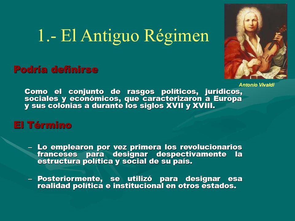 1.- El Antiguo Régimen Podría definirse El Término
