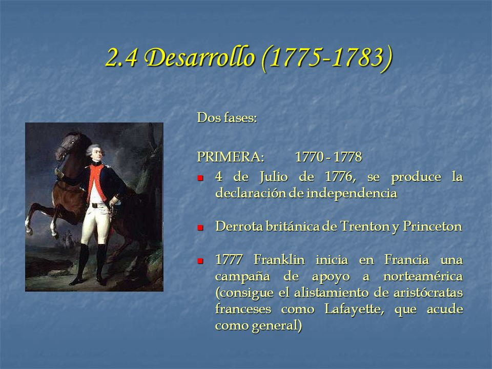 2.4 Desarrollo (1775-1783) Dos fases: PRIMERA: 1770 - 1778