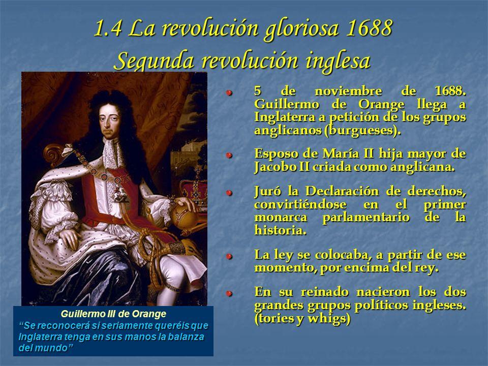 1.4 La revolución gloriosa 1688 Segunda revolución inglesa