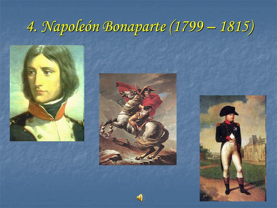 4. Napoleón Bonaparte (1799 – 1815)