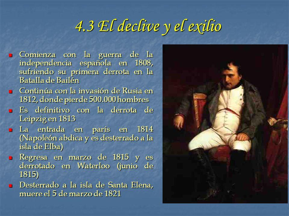 4.3 El declive y el exilio Comienza con la guerra de la independencia española en 1808, sufriendo su primera derrota en la Batalla de Bailén.