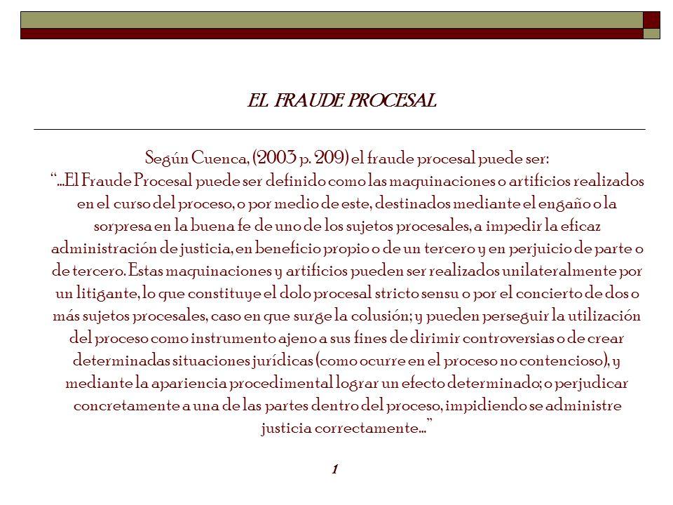 Según Cuenca, (2003 p. 209) el fraude procesal puede ser: