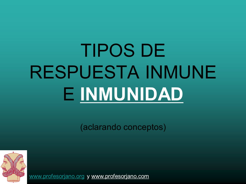 TIPOS DE RESPUESTA INMUNE E INMUNIDAD