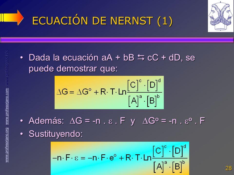 ECUACIÓN DE NERNST (1) Dada la ecuación aA + bB  cC + dD, se puede demostrar que: Además: G = -n .  . F y Go = -n . o . F.