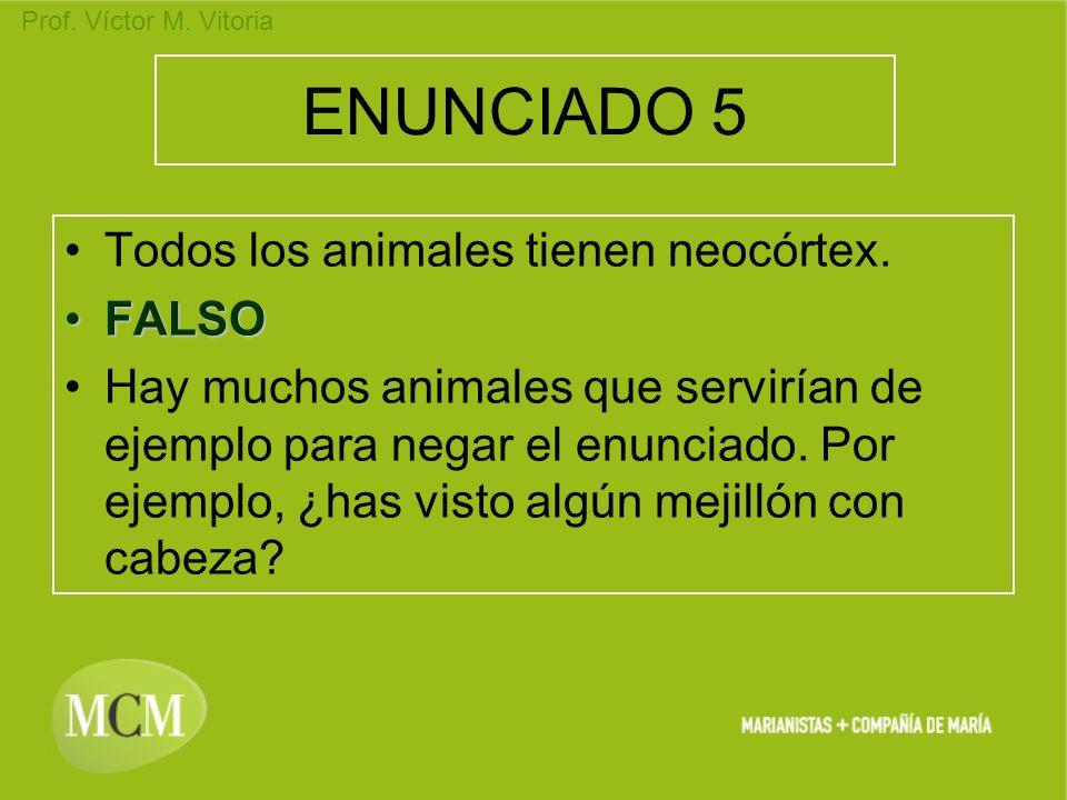 ENUNCIADO 5 Todos los animales tienen neocórtex. FALSO