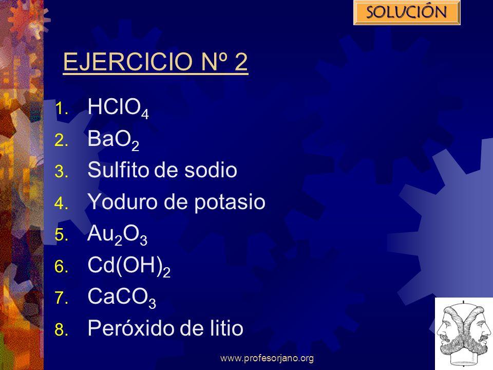 EJERCICIO Nº 2 HClO4 BaO2 Sulfito de sodio Yoduro de potasio Au2O3