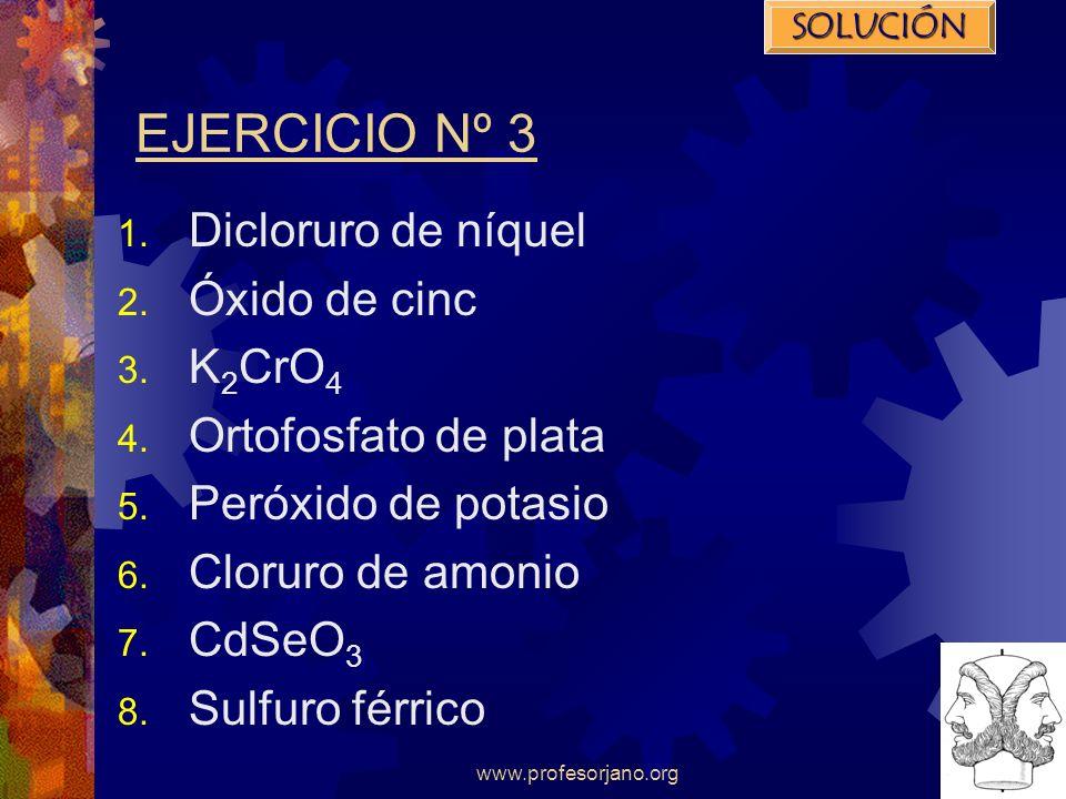 EJERCICIO Nº 3 Dicloruro de níquel Óxido de cinc K2CrO4