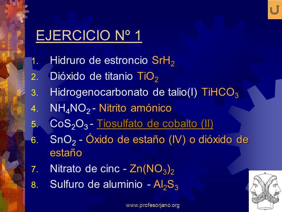 EJERCICIO Nº 1 Hidruro de estroncio SrH2 Dióxido de titanio TiO2
