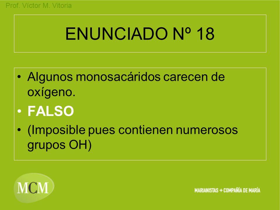 ENUNCIADO Nº 18 FALSO Algunos monosacáridos carecen de oxígeno.
