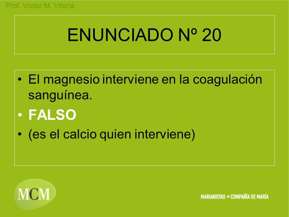 ENUNCIADO Nº 20 El magnesio interviene en la coagulación sanguínea.