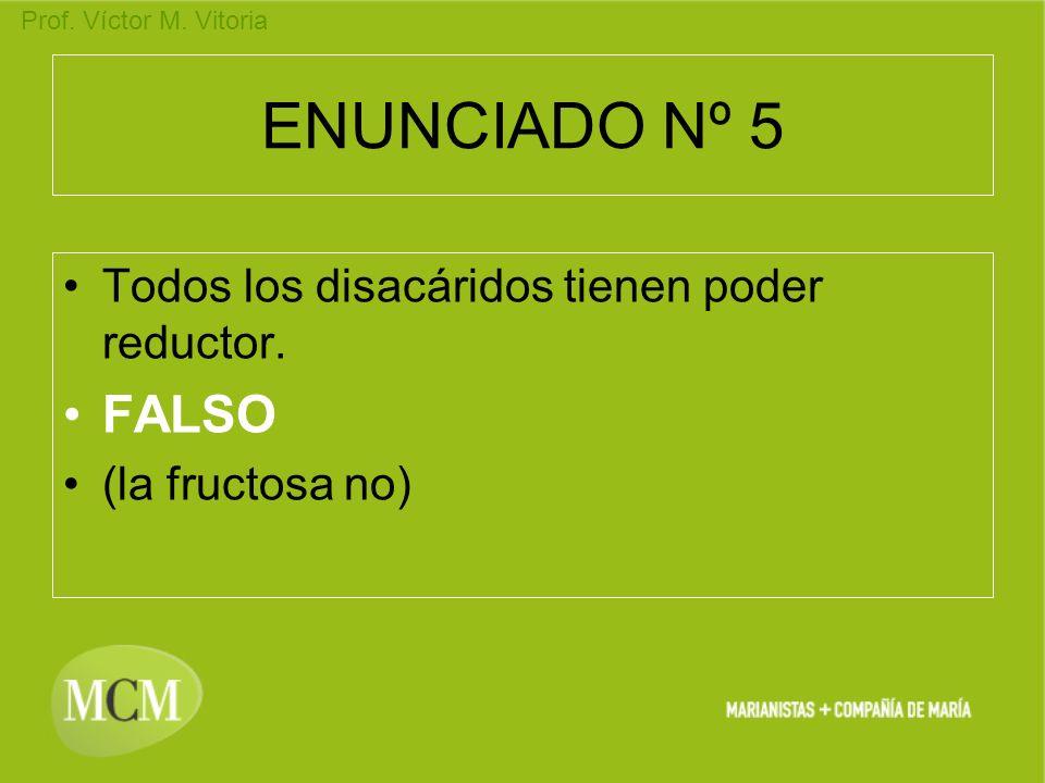ENUNCIADO Nº 5 FALSO Todos los disacáridos tienen poder reductor.