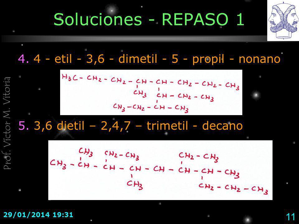 Soluciones - REPASO 1 4. 4 - etil - 3,6 - dimetil - 5 - propil - nonano. 5. 3,6 dietil – 2,4,7 – trimetil - decano.