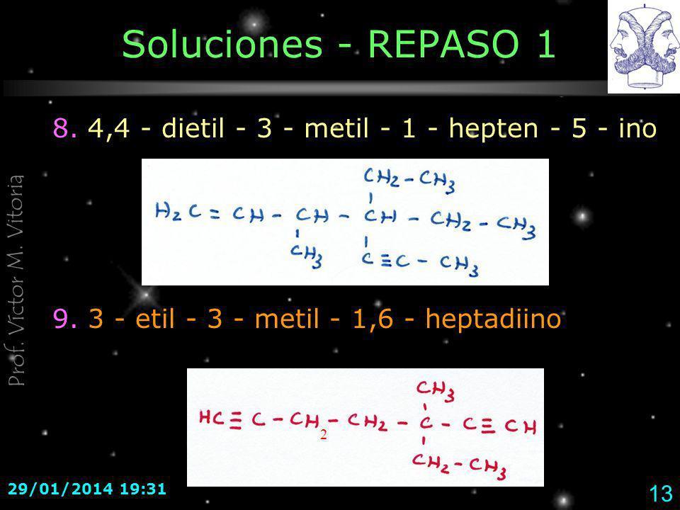 Soluciones - REPASO 1 8. 4,4 - dietil - 3 - metil - 1 - hepten - 5 - ino. 9. 3 - etil - 3 - metil - 1,6 - heptadiino.