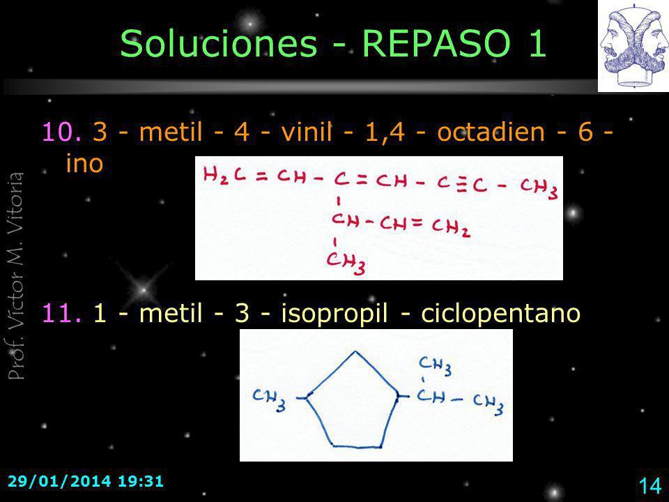 Soluciones - REPASO 1 10. 3 - metil - 4 - vinil - 1,4 - octadien - 6 - ino. 11. 1 - metil - 3 - isopropil - ciclopentano.