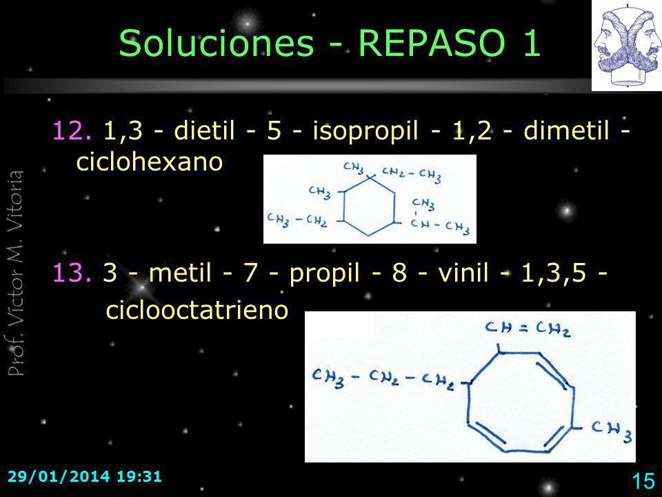 Soluciones - REPASO 1 12. 1,3 - dietil - 5 - isopropil - 1,2 - dimetil -ciclohexano. 13. 3 - metil - 7 - propil - 8 - vinil - 1,3,5 -