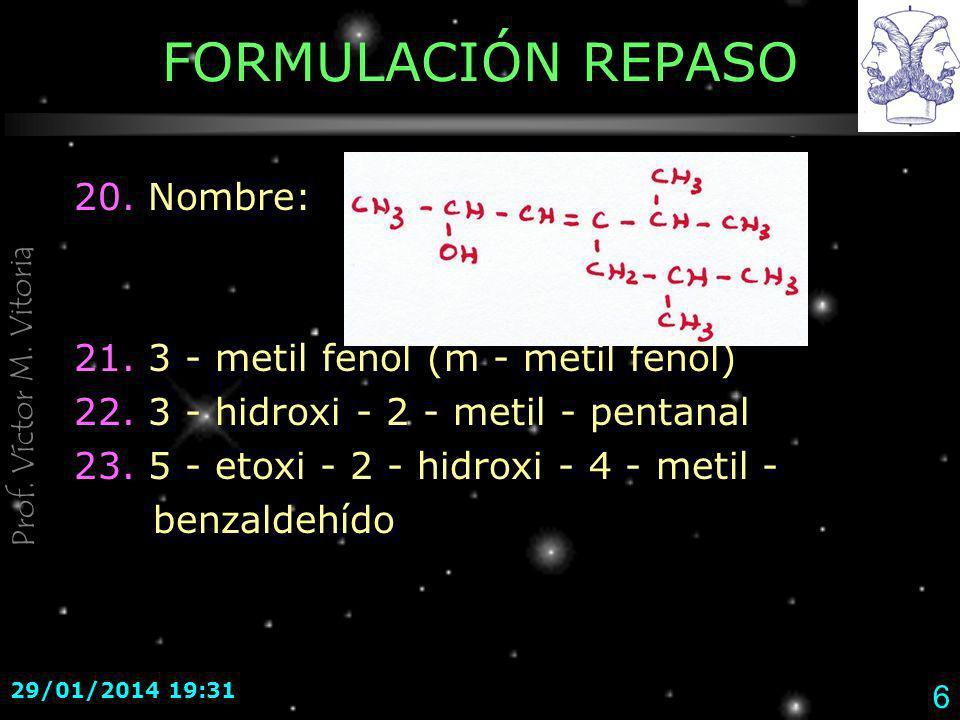 FORMULACIÓN REPASO 20. Nombre: 21. 3 - metil fenol (m - metil fenol)