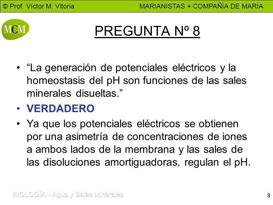PREGUNTA Nº 8 La generación de potenciales eléctricos y la homeostasis del pH son funciones de las sales minerales disueltas.