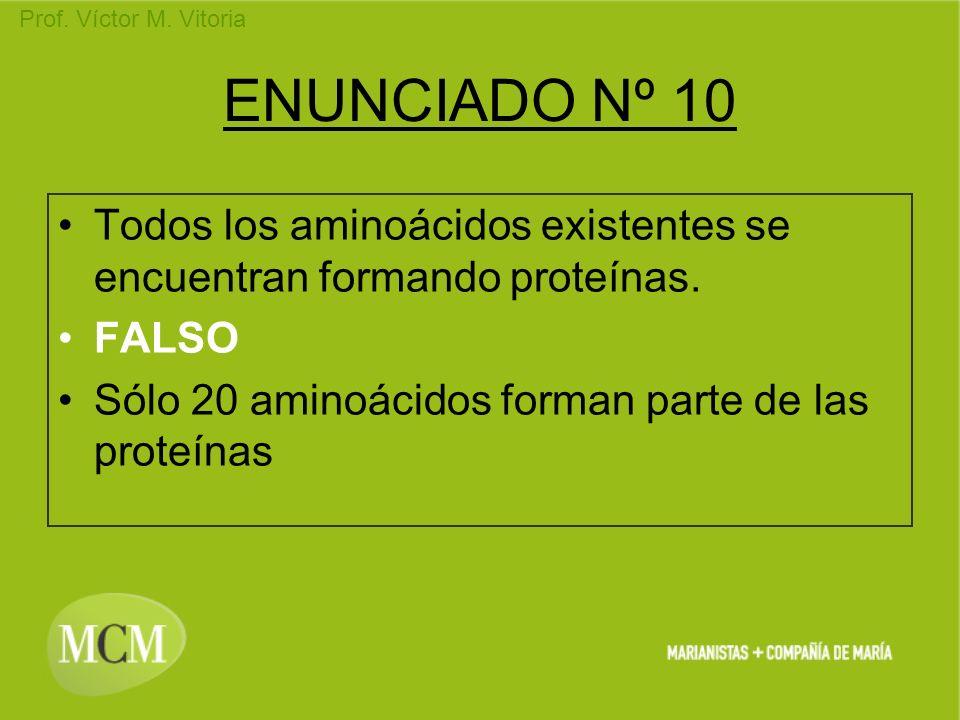 ENUNCIADO Nº 10 Todos los aminoácidos existentes se encuentran formando proteínas.