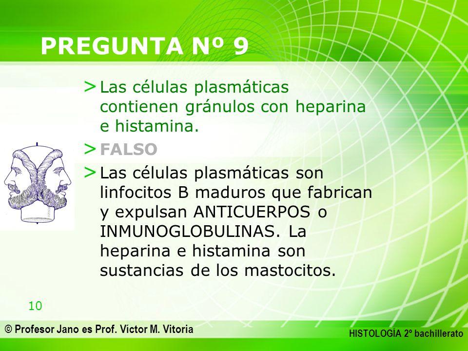 PREGUNTA Nº 9 Las células plasmáticas contienen gránulos con heparina e histamina. FALSO.