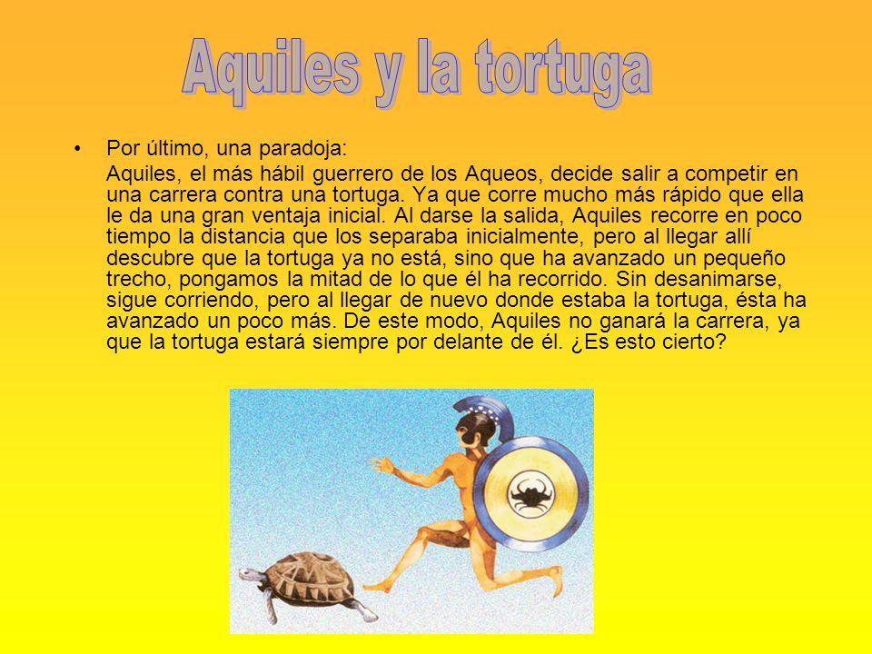 Aquiles y la tortuga Por último, una paradoja: