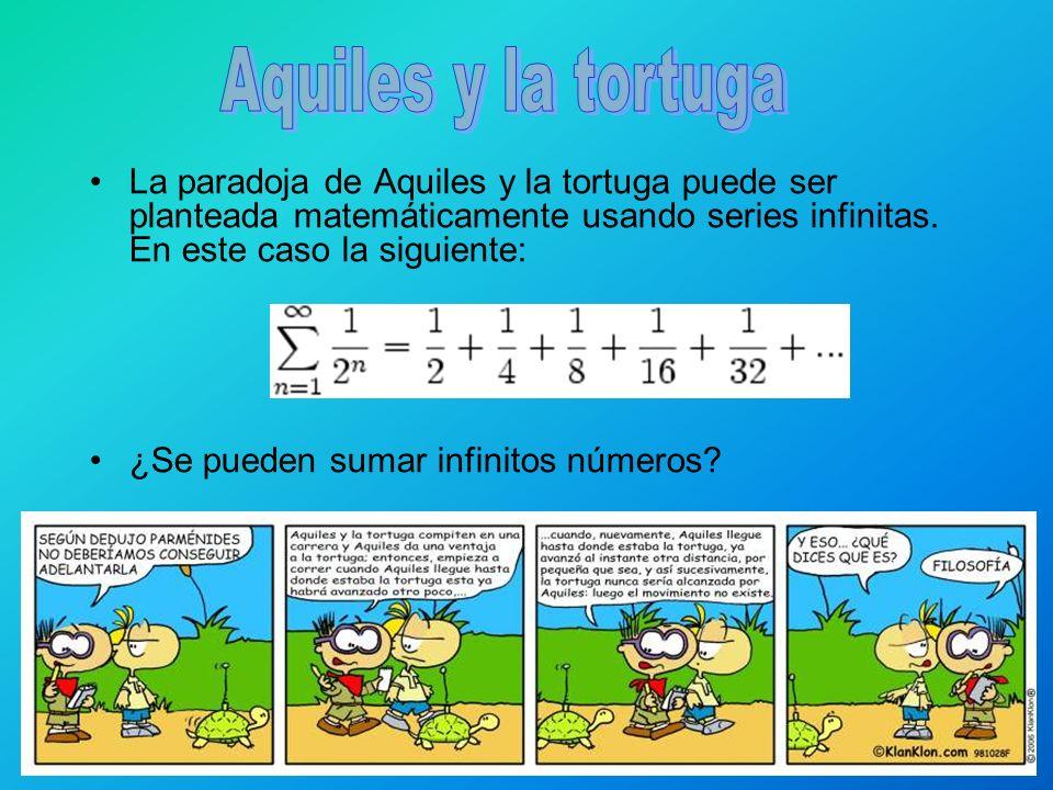 Aquiles y la tortuga La paradoja de Aquiles y la tortuga puede ser planteada matemáticamente usando series infinitas. En este caso la siguiente: