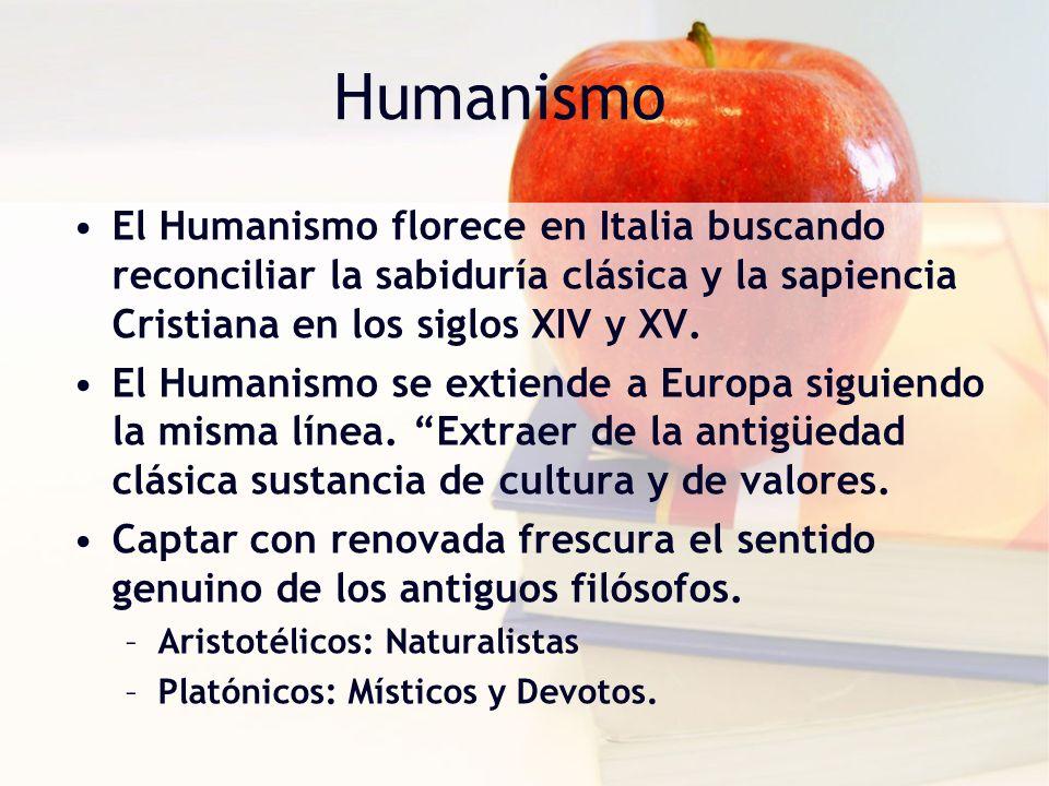 Humanismo El Humanismo florece en Italia buscando reconciliar la sabiduría clásica y la sapiencia Cristiana en los siglos XIV y XV.