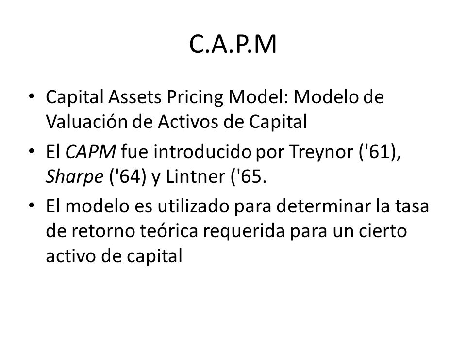C.A.P.M Capital Assets Pricing Model: Modelo de Valuación de Activos de Capital.