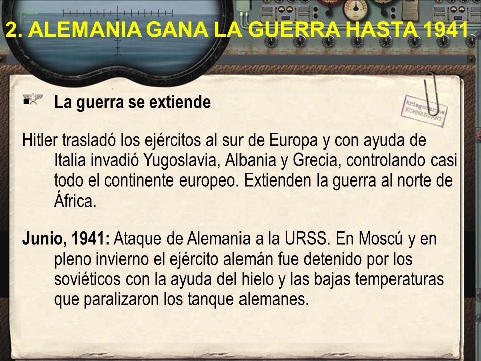 2. ALEMANIA GANA LA GUERRA HASTA 1941