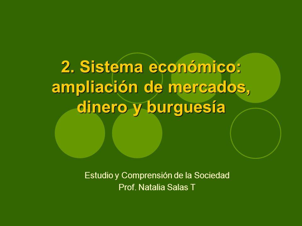 2. Sistema económico: ampliación de mercados, dinero y burguesía