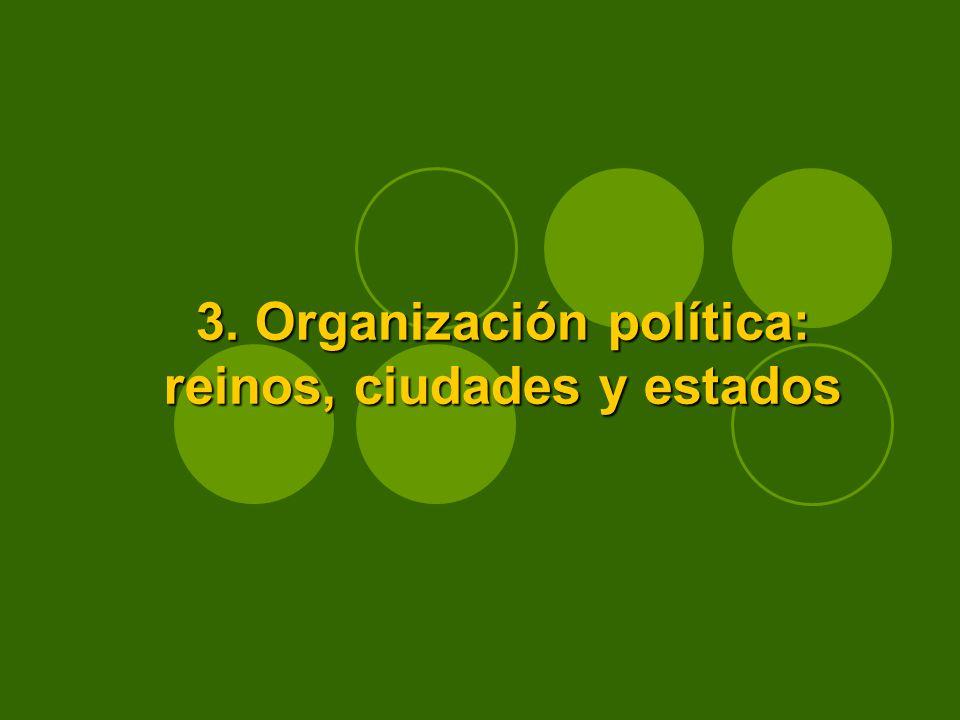 3. Organización política: reinos, ciudades y estados