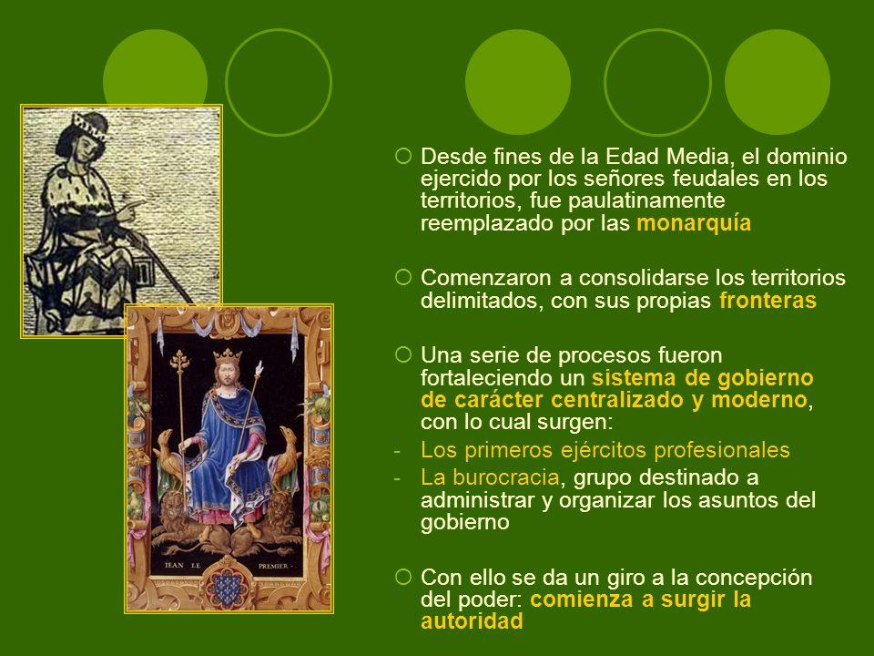 Desde fines de la Edad Media, el dominio ejercido por los señores feudales en los territorios, fue paulatinamente reemplazado por las monarquía