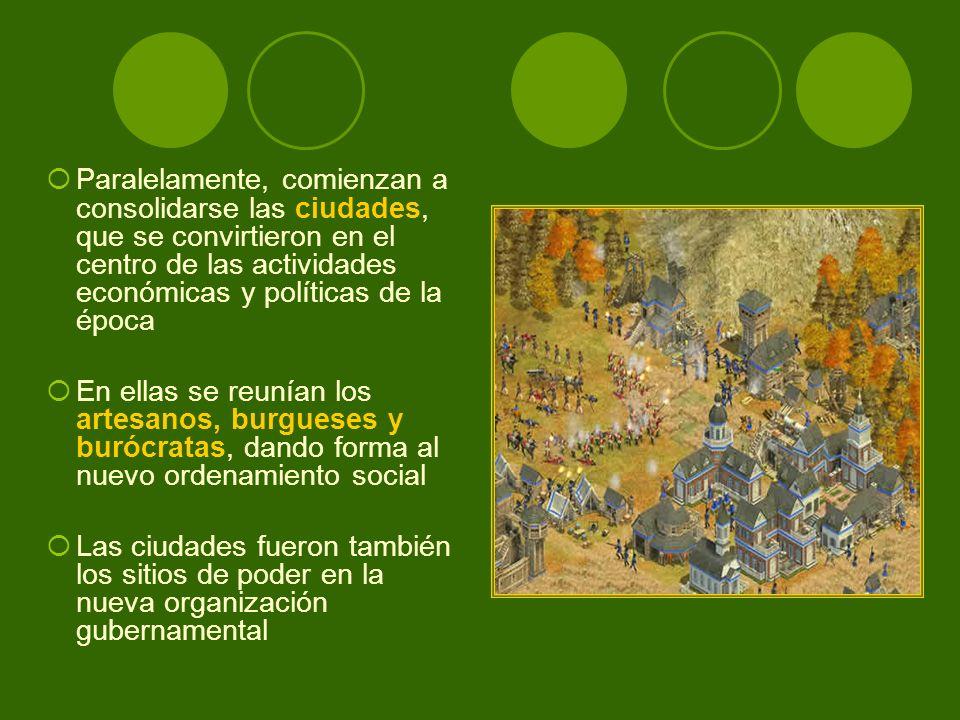 Paralelamente, comienzan a consolidarse las ciudades, que se convirtieron en el centro de las actividades económicas y políticas de la época