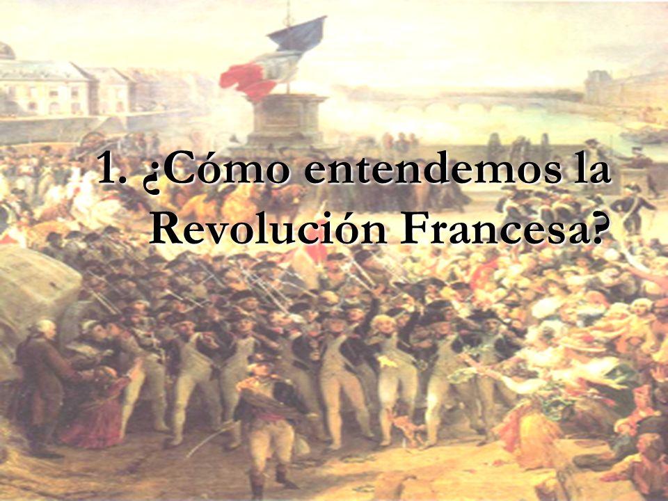 1. ¿Cómo entendemos la Revolución Francesa