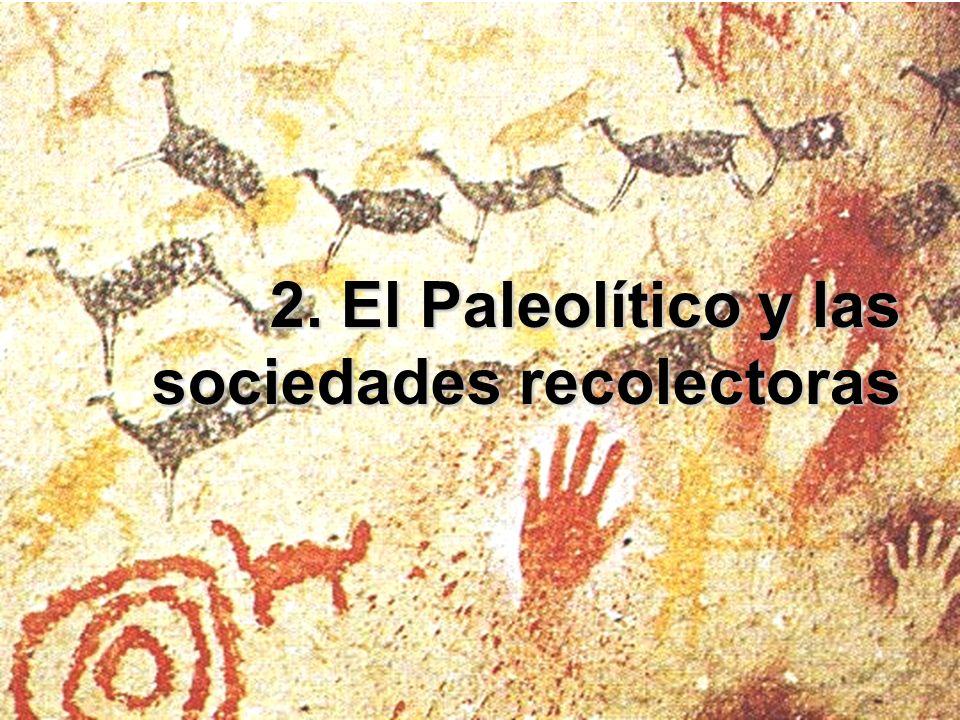 2. El Paleolítico y las sociedades recolectoras