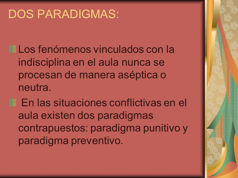 DOS PARADIGMAS: Los fenómenos vinculados con la indisciplina en el aula nunca se procesan de manera aséptica o neutra.